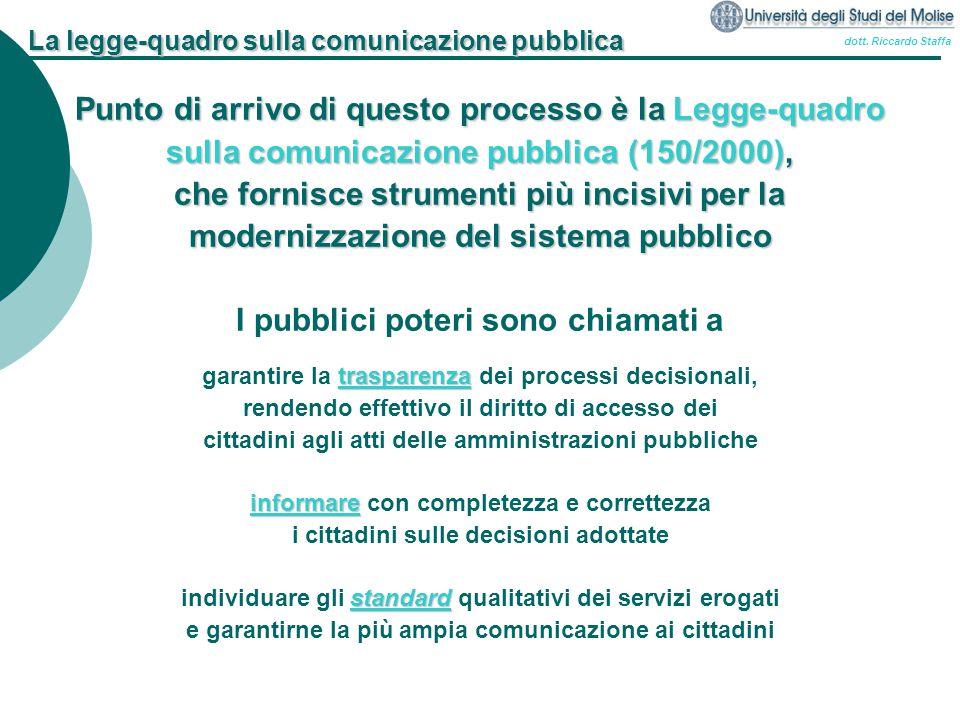 dott. Riccardo Staffa La legge-quadro sulla comunicazione pubblica Punto di arrivo di questo processo è la Legge-quadro sulla comunicazione pubblica (