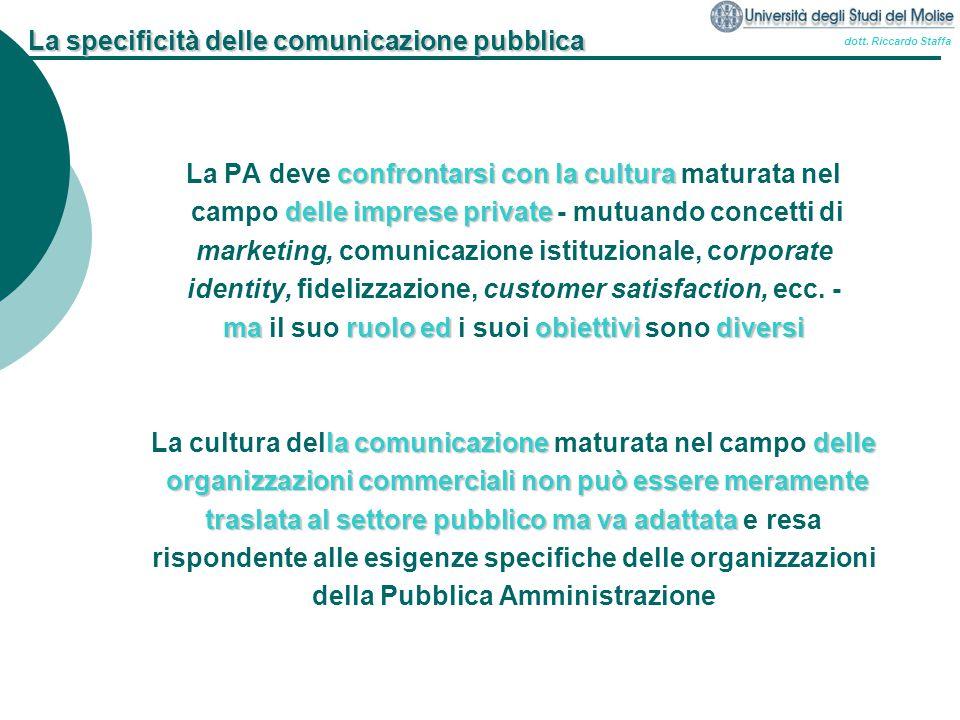 dott. Riccardo Staffa La specificità delle comunicazione pubblica confrontarsi con la cultura La PA deve confrontarsi con la cultura maturata nel dell