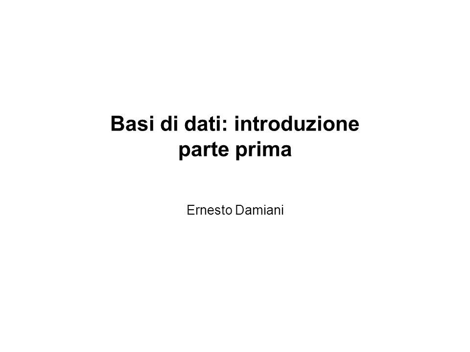 Basi di dati: introduzione parte prima Ernesto Damiani