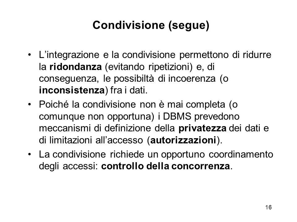 16 Condivisione (segue) L'integrazione e la condivisione permettono di ridurre la ridondanza (evitando ripetizioni) e, di conseguenza, le possibiltà d