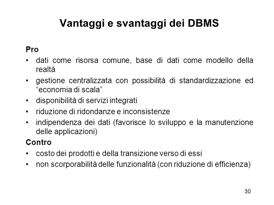 30 Vantaggi e svantaggi dei DBMS Pro dati come risorsa comune, base di dati come modello della realtà gestione centralizzata con possibilità di standa