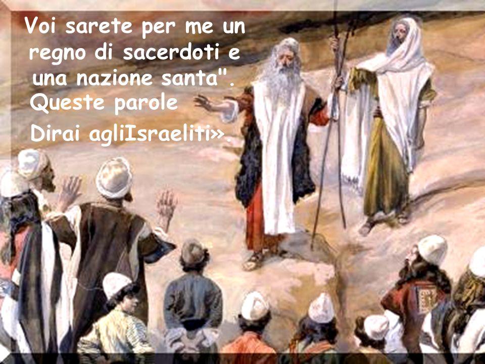 Voi sarete per me un regno di sacerdoti e una nazione santa