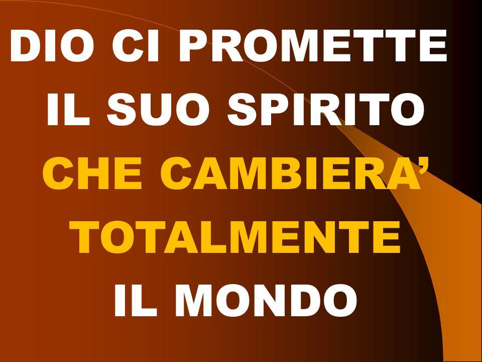 DIO CI PROMETTE IL SUO SPIRITO CHE CAMBIERA' TOTALMENTE IL MONDO