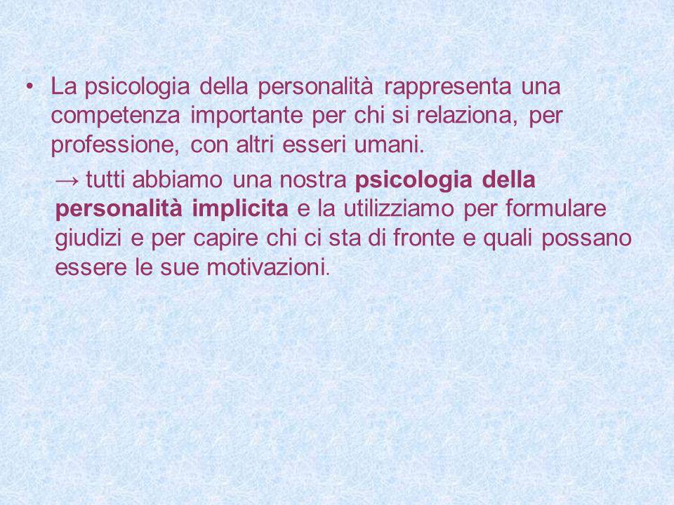 La psicologia della personalità rappresenta una competenza importante per chi si relaziona, per professione, con altri esseri umani. → tutti abbiamo u