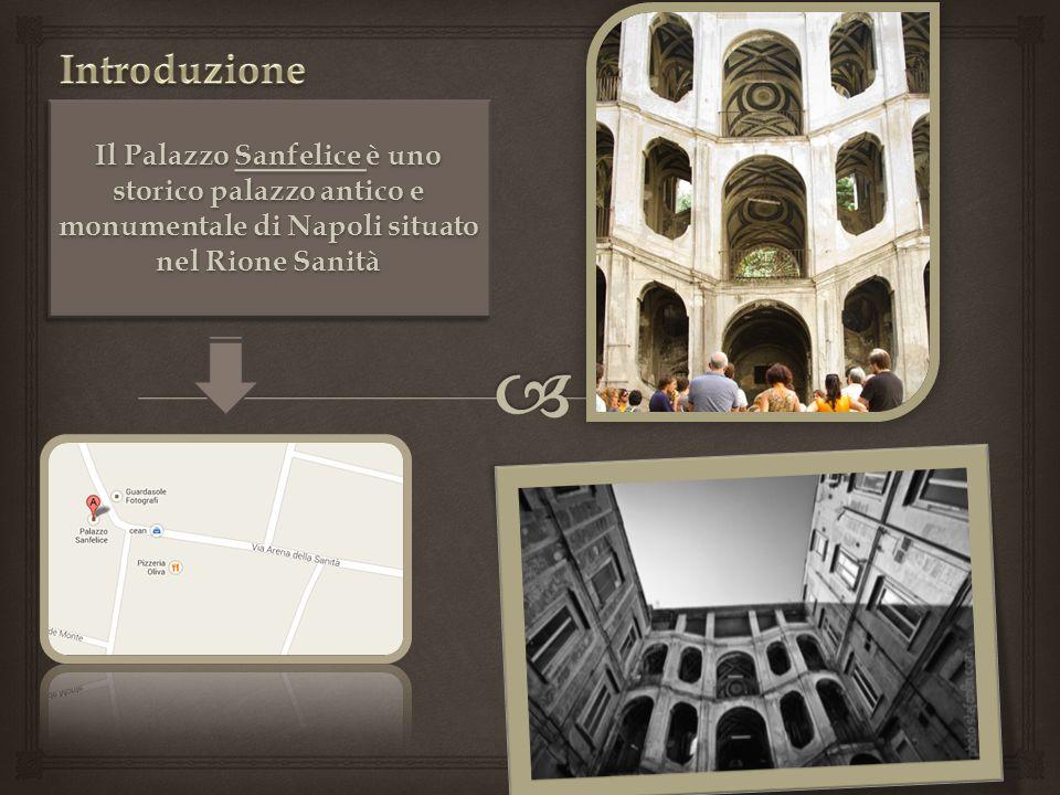 Il Palazzo Sanfelice è uno storico palazzo antico e monumentale di Napoli situato nel Rione Sanità