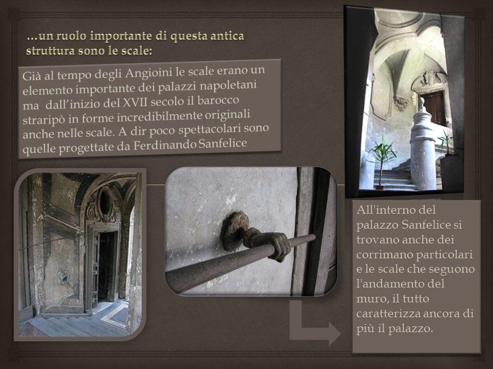 All'interno del palazzo Sanfelice si trovano anche dei corrimano particolari e le scale che seguono l'andamento del muro, il tutto caratterizza ancora