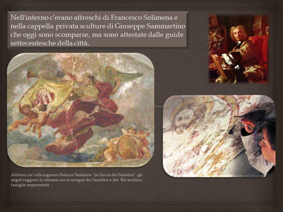 Nell'interno c'erano affreschi di Francesco Solimena e nella cappella privata sculture di Giuseppe Sammartino che oggi sono scomparse, ma sono attesta