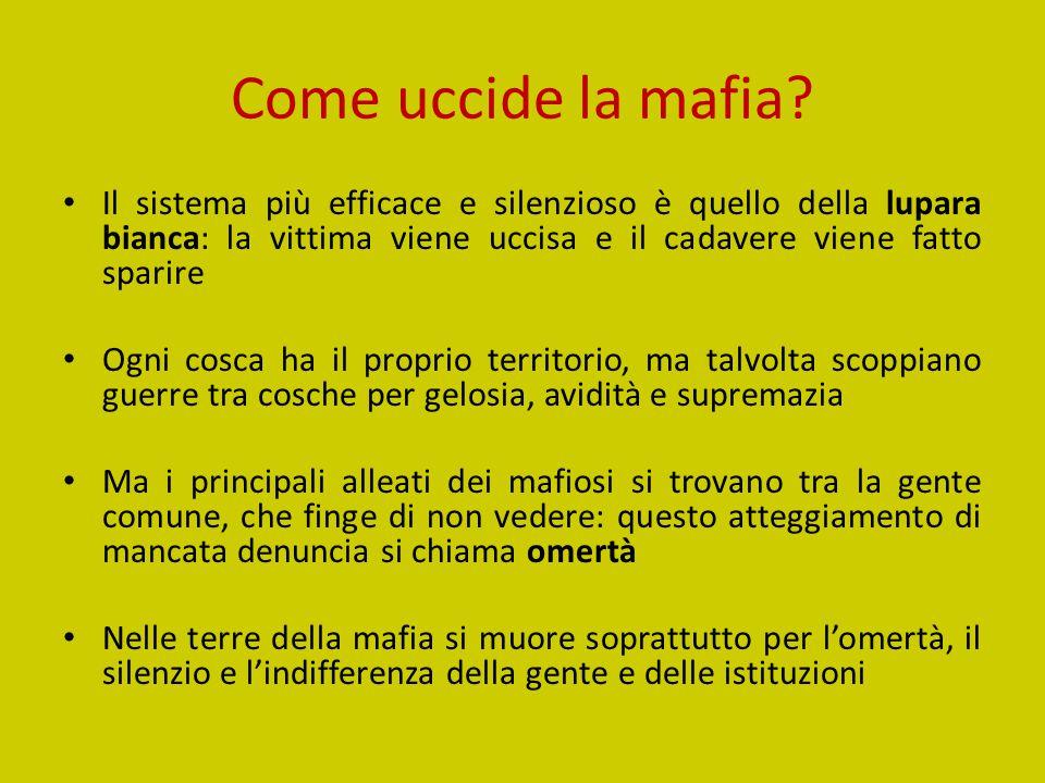 Come uccide la mafia? Il sistema più efficace e silenzioso è quello della lupara bianca: la vittima viene uccisa e il cadavere viene fatto sparire Ogn