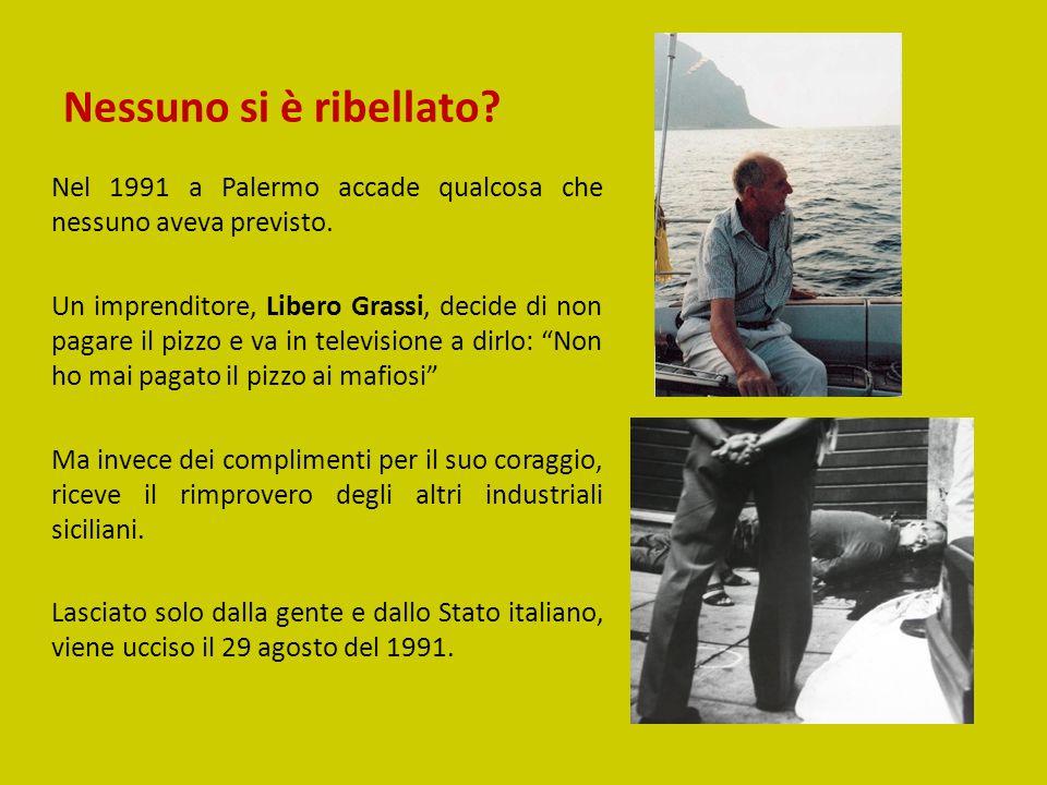 Nessuno si è ribellato? Nel 1991 a Palermo accade qualcosa che nessuno aveva previsto. Un imprenditore, Libero Grassi, decide di non pagare il pizzo e
