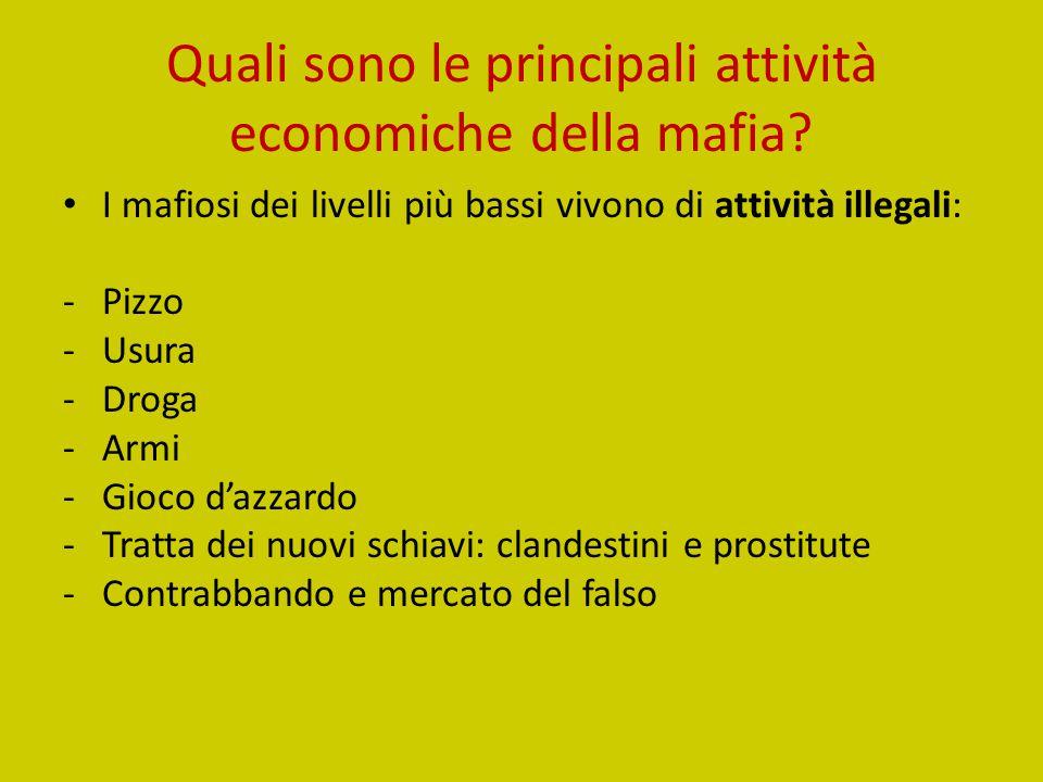 Quali sono le principali attività economiche della mafia? I mafiosi dei livelli più bassi vivono di attività illegali: - Pizzo - Usura -Droga -Armi -G