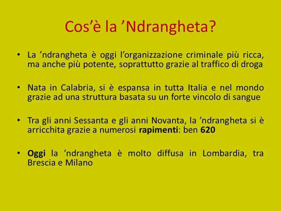 Cos'è la 'Ndrangheta? La 'ndrangheta è oggi l'organizzazione criminale più ricca, ma anche più potente, soprattutto grazie al traffico di droga Nata i