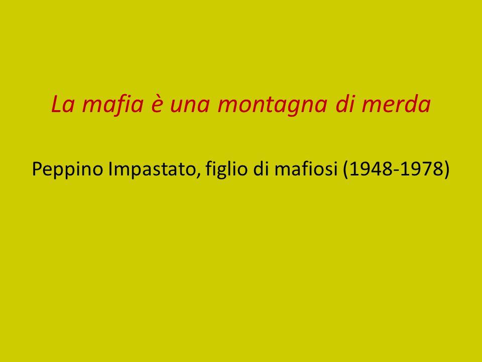La mafia è una montagna di merda Peppino Impastato, figlio di mafiosi (1948-1978)