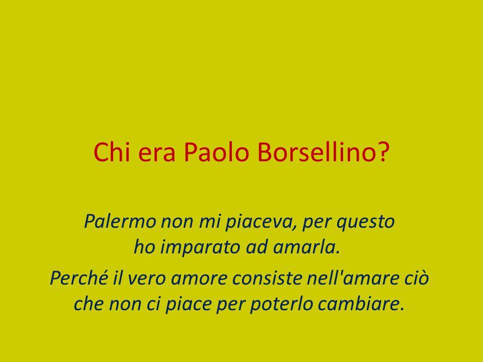 Chi era Paolo Borsellino.Palermo non mi piaceva, per questo ho imparato ad amarla.