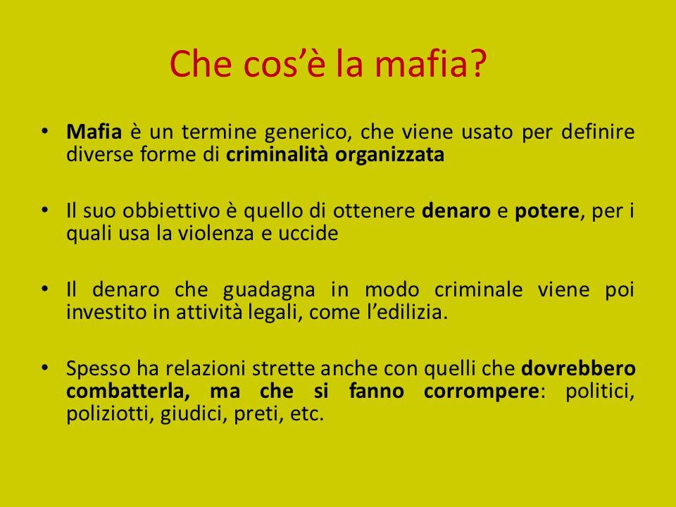Che cos'è la mafia? Mafia è un termine generico, che viene usato per definire diverse forme di criminalità organizzata Il suo obbiettivo è quello di o