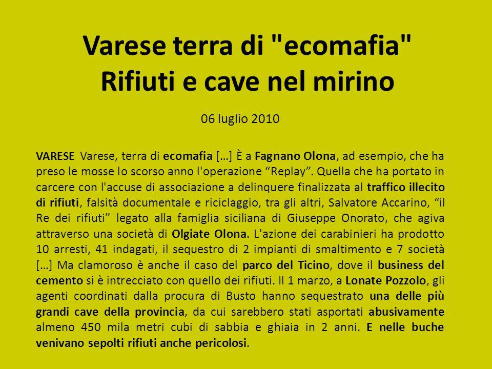 Varese terra di ecomafia Rifiuti e cave nel mirino 06 luglio 2010 VARESE Varese, terra di ecomafia […] È a Fagnano Olona, ad esempio, che ha preso le mosse lo scorso anno l operazione Replay .