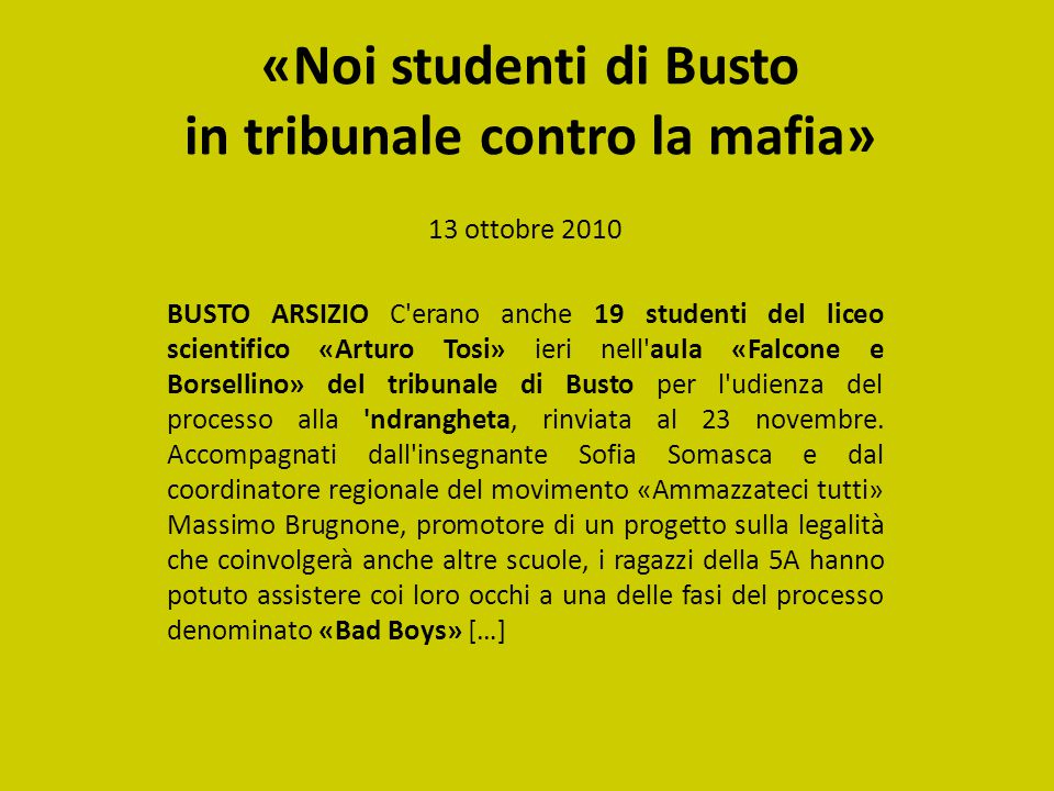 «Noi studenti di Busto in tribunale contro la mafia» 13 ottobre 2010 BUSTO ARSIZIO C'erano anche 19 studenti del liceo scientifico «Arturo Tosi» ieri