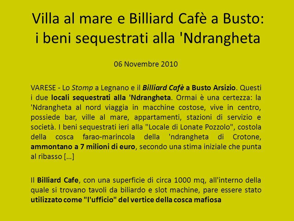 Villa al mare e Billiard Cafè a Busto: i beni sequestrati alla Ndrangheta 06 Novembre 2010 VARESE - Lo Stomp a Legnano e il Billiard Cafè a Busto Arsizio.