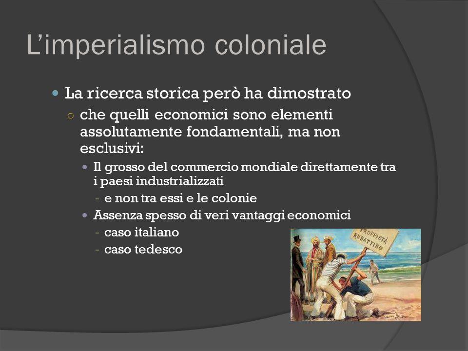 L'imperialismo coloniale La ricerca storica però ha dimostrato ○ che quelli economici sono elementi assolutamente fondamentali, ma non esclusivi: Il g