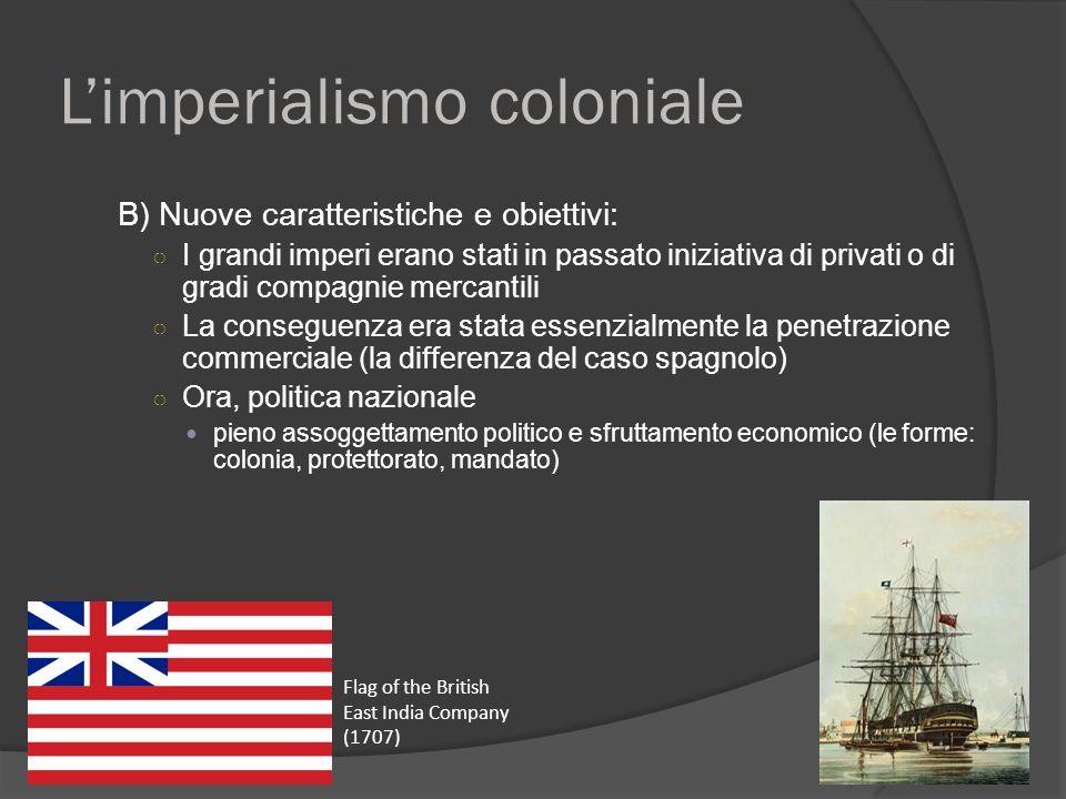 L'imperialismo coloniale B) Nuove caratteristiche e obiettivi: ○ I grandi imperi erano stati in passato iniziativa di privati o di gradi compagnie mer