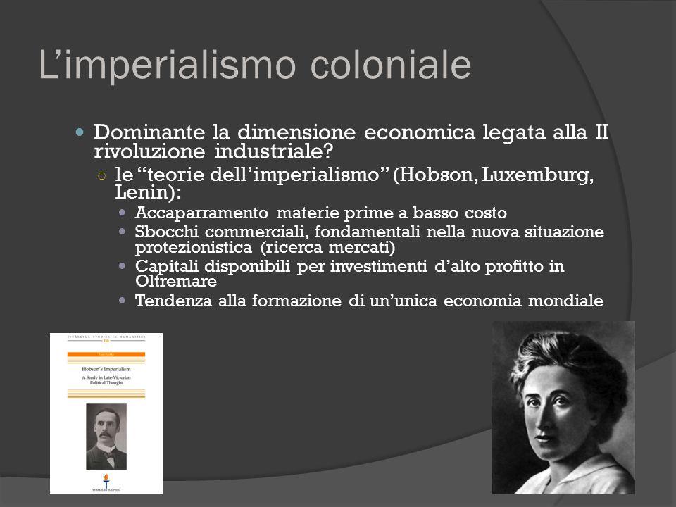 """L'imperialismo coloniale Dominante la dimensione economica legata alla II rivoluzione industriale? ○ le """"teorie dell'imperialismo"""" (Hobson, Luxemburg,"""
