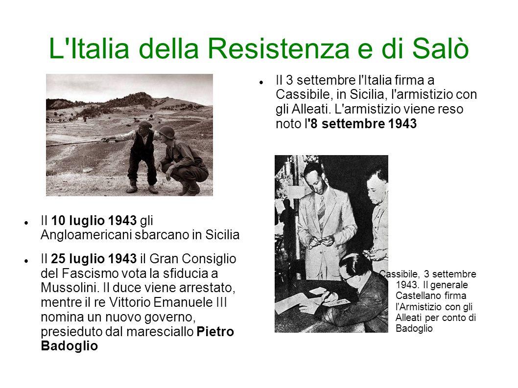 L'Italia della Resistenza e di Salò Il 10 luglio 1943 gli Angloamericani sbarcano in Sicilia Il 25 luglio 1943 il Gran Consiglio del Fascismo vota la
