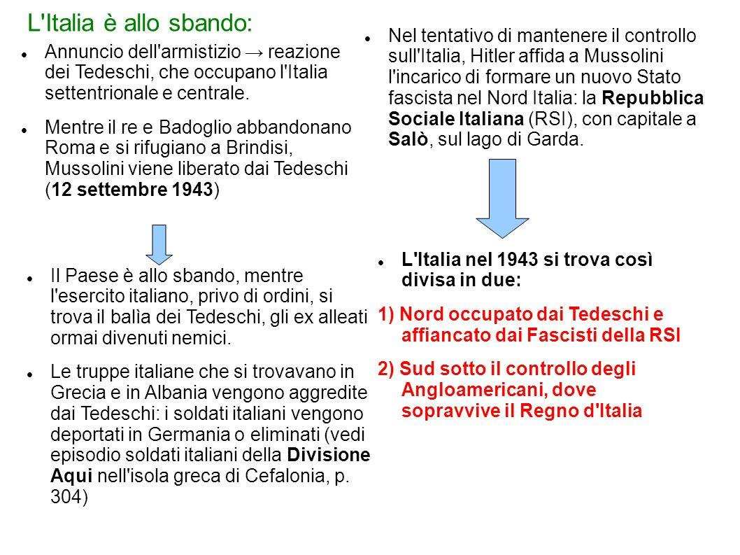 L'Italia è allo sbando: Annuncio dell'armistizio → reazione dei Tedeschi, che occupano l'Italia settentrionale e centrale. Mentre il re e Badoglio abb