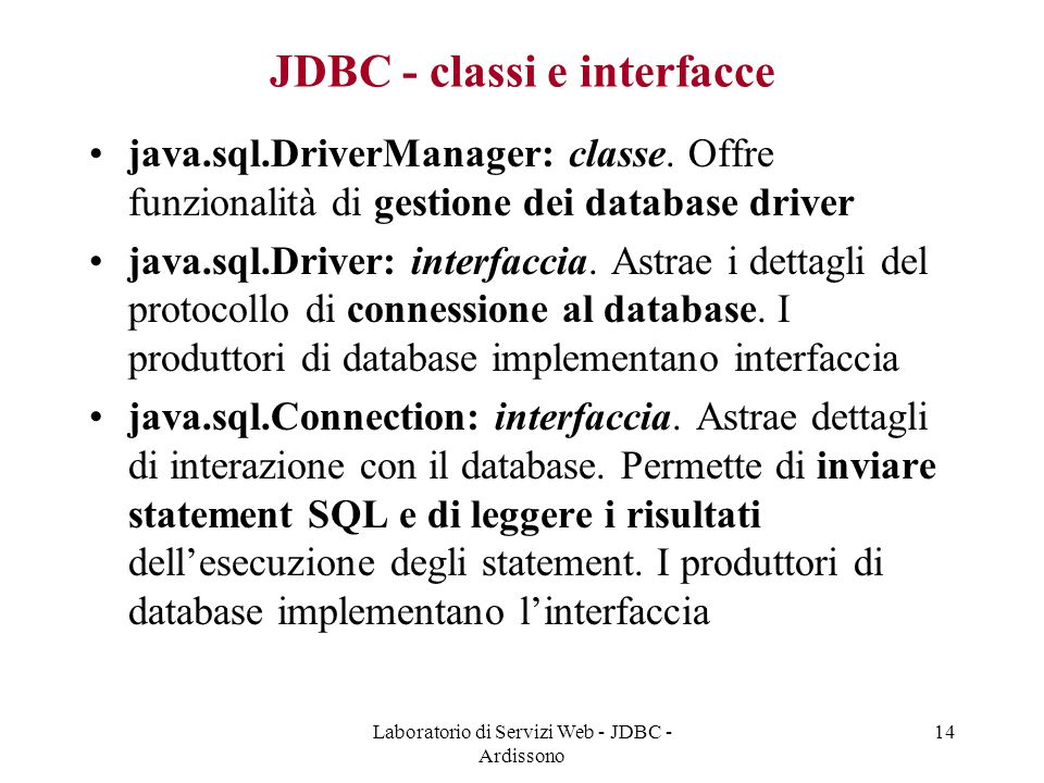 Laboratorio di Servizi Web - JDBC - Ardissono 14 JDBC - classi e interfacce java.sql.DriverManager: classe.