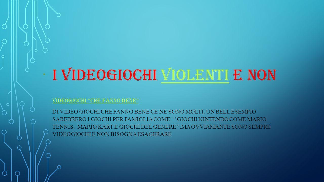 I VIDEOGIOCHI VIOLENTI E NONVIOLENTI VIDEOGIOCHI ''CHE FANNO BENE'' DI VIDEO GIOCHI CHE FANNO BENE CE NE SONO MOLTI. UN BELL ESEMPIO SAREBBERO I GIOCH