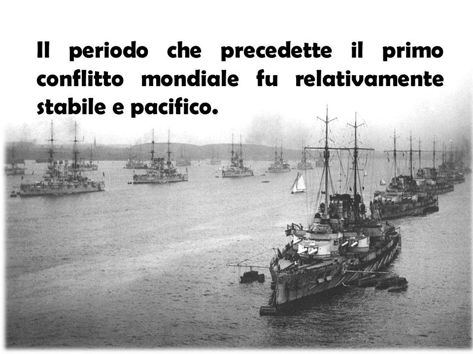 Il periodo che precedette il primo conflitto mondiale fu relativamente stabile e pacifico.