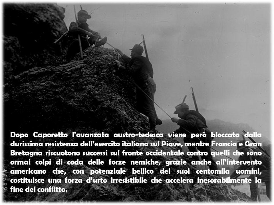 Dopo Caporetto l'avanzata austro-tedesca viene però bloccata dalla durissima resistenza dell'esercito italiano sul Piave, mentre Francia e Gran Bretag
