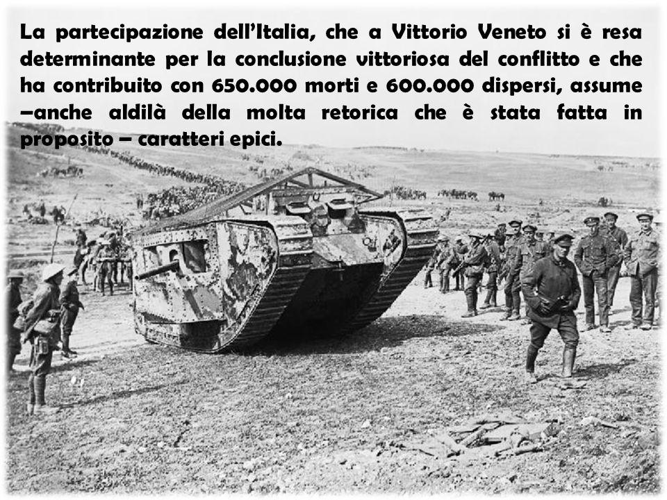 La partecipazione dell'Italia, che a Vittorio Veneto si è resa determinante per la conclusione vittoriosa del conflitto e che ha contribuito con 650.0