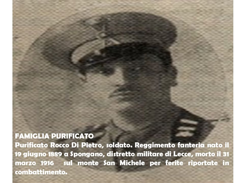 FAMIGLIA PURIFICATO Purificato Rocco Di Pietro, soldato. Reggimento fanteria nato il 19 giugno 1889 a Spongano, distretto militare di Lecce, morto il