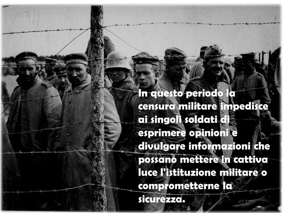 In questo periodo la censura militare impedisce ai singoli soldati di esprimere opinioni e divulgare informazioni che possano mettere in cattiva luce