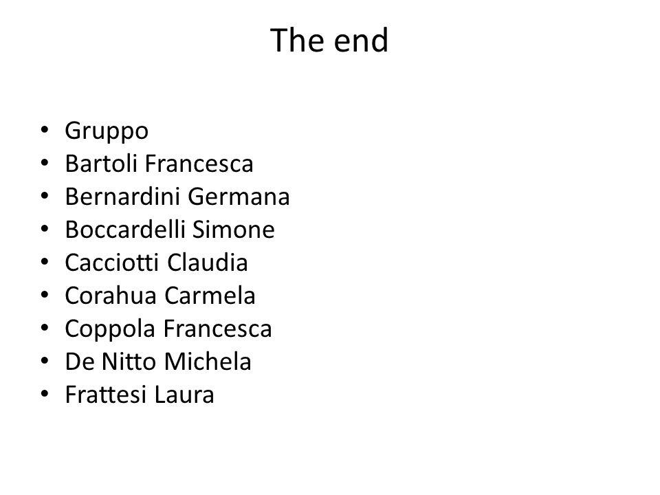 The end Gruppo Bartoli Francesca Bernardini Germana Boccardelli Simone Cacciotti Claudia Corahua Carmela Coppola Francesca De Nitto Michela Frattesi Laura