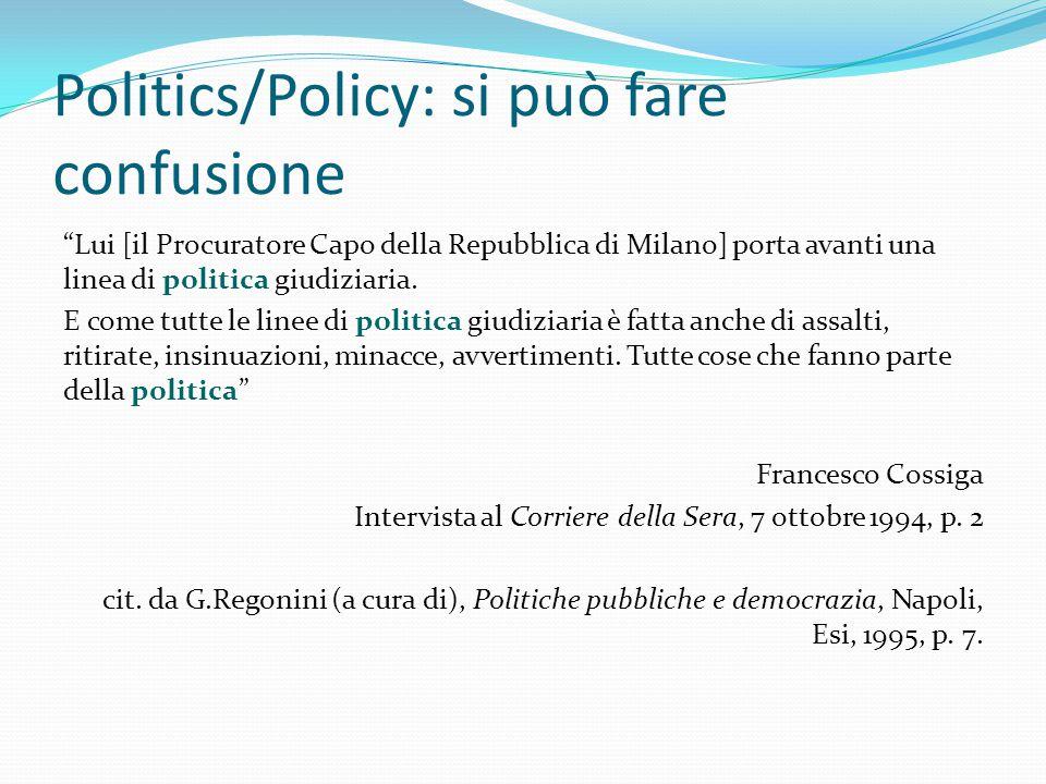 Politics/Policy: si può fare confusione Lui [il Procuratore Capo della Repubblica di Milano] porta avanti una linea di politica giudiziaria.