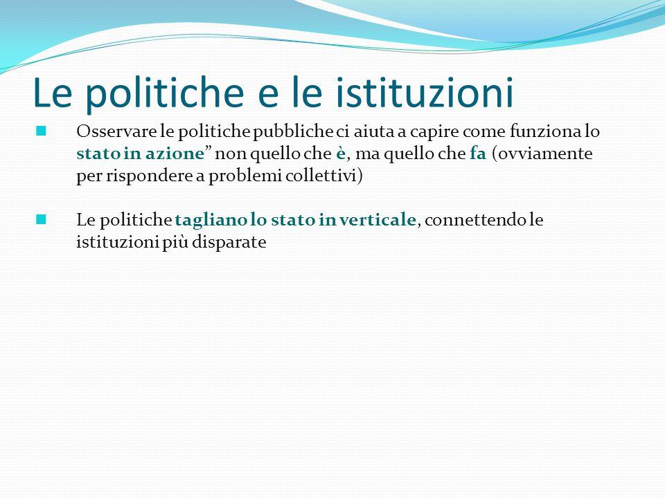 """Le politiche e le istituzioni n Osservare le politiche pubbliche ci aiuta a capire come funziona lo stato in azione"""" non quello che è, ma quello che f"""