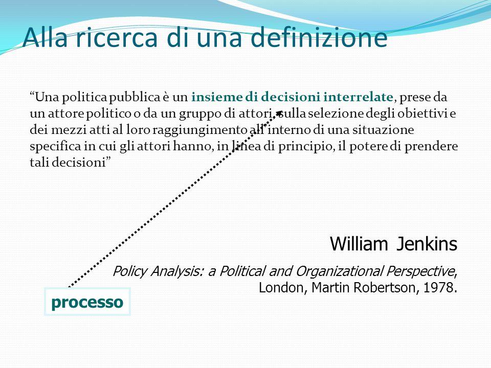 """Alla ricerca di una definizione """"Una politica pubblica è un insieme di decisioni interrelate, prese da un attore politico o da un gruppo di attori, su"""