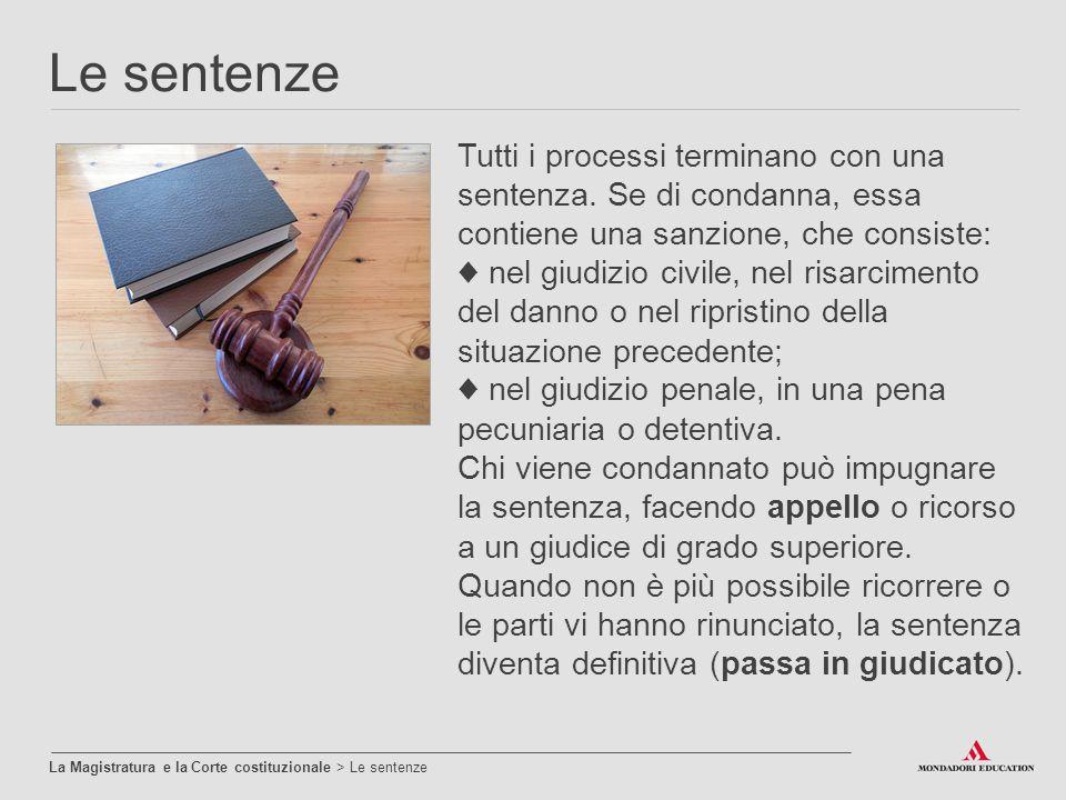 Le sentenze La Magistratura e la Corte costituzionale > Le sentenze Tutti i processi terminano con una sentenza. Se di condanna, essa contiene una san