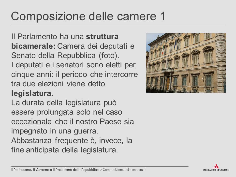 Composizione delle camere 1 Il Parlamento, il Governo e il Presidente della Repubblica > Composizione delle camere 1 Il Parlamento ha una struttura bi