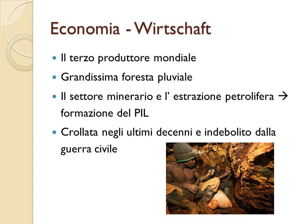 Economia - Wirtschaft Il terzo produttore mondiale Grandissima foresta pluviale Il settore minerario e l' estrazione petrolifera  formazione del PIL Crollata negli ultimi decenni e indebolito dalla guerra civile