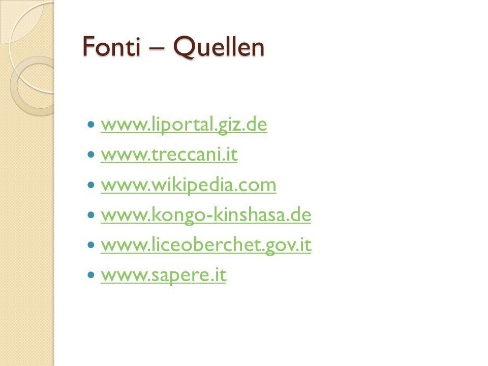 Fonti – Quellen www.liportal.giz.de www.treccani.it www.wikipedia.com www.kongo-kinshasa.de www.liceoberchet.gov.it www.sapere.it