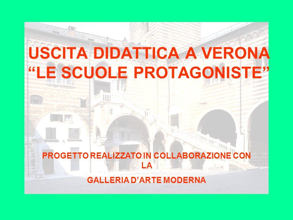 """USCITA DIDATTICA A VERONA """"LE SCUOLE PROTAGONISTE"""" PROGETTO REALIZZATO IN COLLABORAZIONE CON LA GALLERIA D'ARTE MODERNA"""