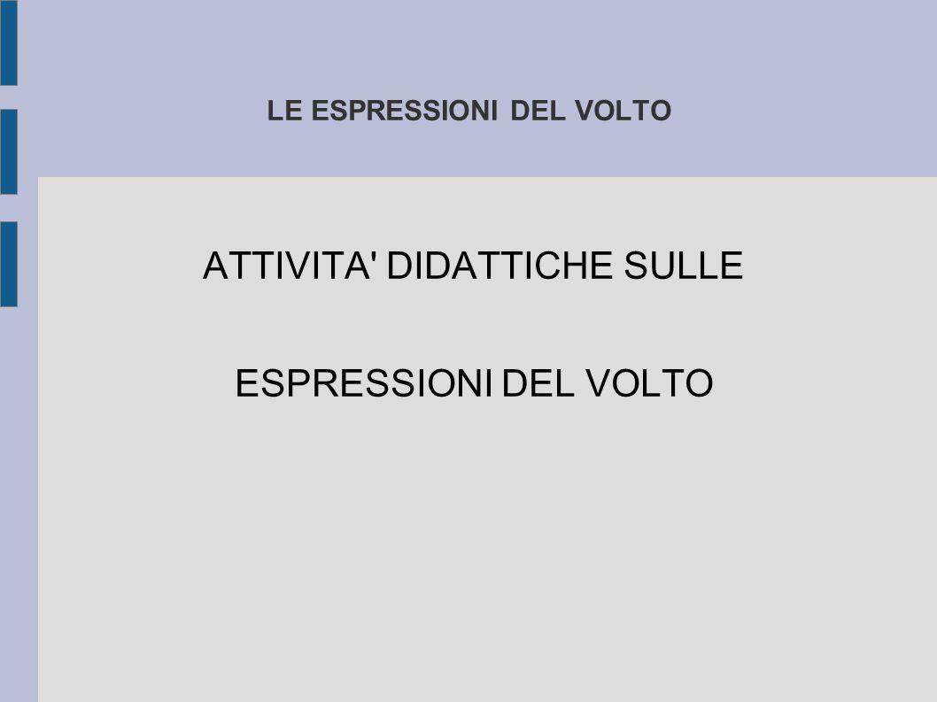 LE ESPRESSIONI DEL VOLTO ATTIVITA DIDATTICHE SULLE ESPRESSIONI DEL VOLTO