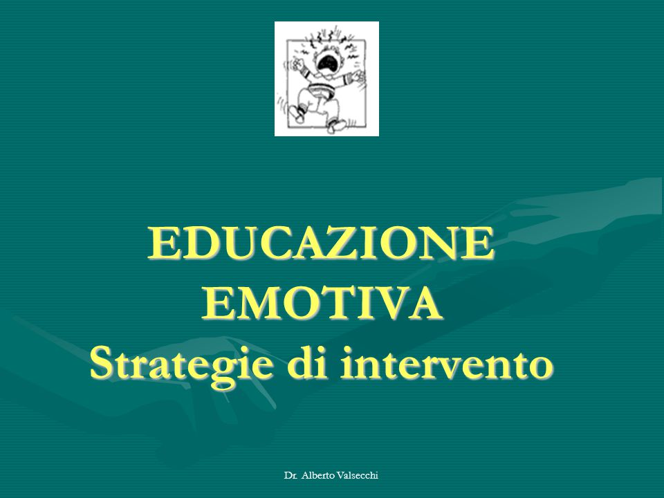 Dr. Alberto Valsecchi EDUCAZIONE EMOTIVA Strategie di intervento