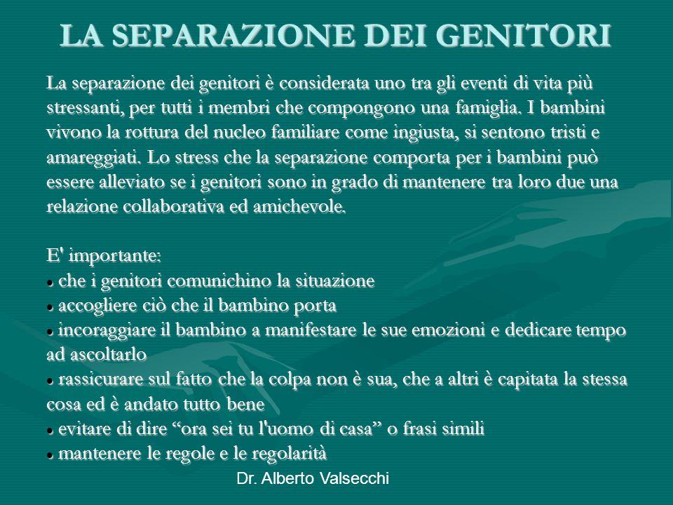 Dr. Alberto Valsecchi LA SEPARAZIONE DEI GENITORI LA SEPARAZIONE DEI GENITORI La separazione dei genitori è considerata uno tra gli eventi di vita più