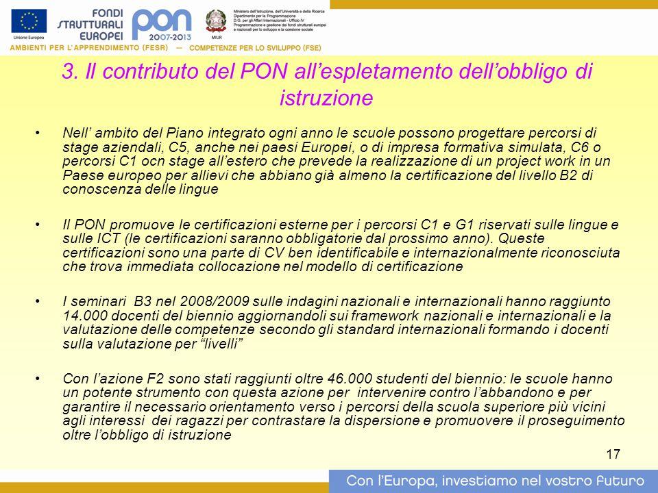 17 3. Il contributo del PON all'espletamento dell'obbligo di istruzione Nell' ambito del Piano integrato ogni anno le scuole possono progettare percor
