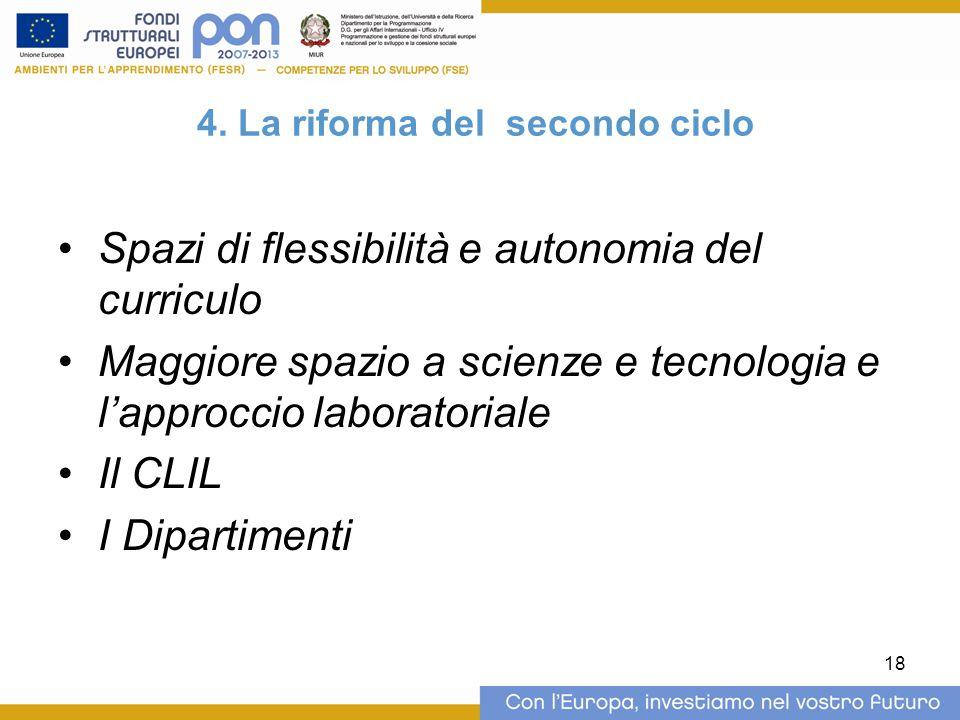 18 4. La riforma del secondo ciclo Spazi di flessibilità e autonomia del curriculo Maggiore spazio a scienze e tecnologia e l'approccio laboratoriale