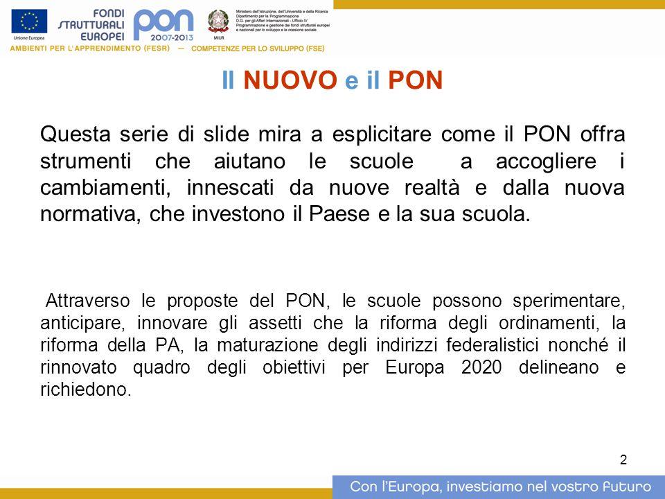 2 Il NUOVO e il PON Questa serie di slide mira a esplicitare come il PON offra strumenti che aiutano le scuole a accogliere i cambiamenti, innescati d