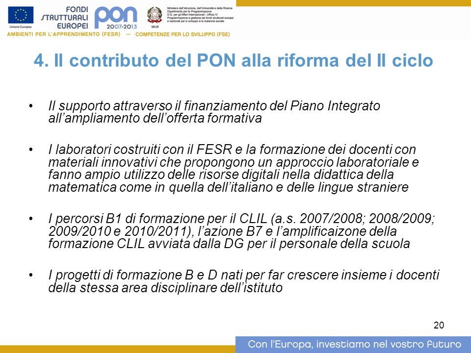 20 4. Il contributo del PON alla riforma del II ciclo Il supporto attraverso il finanziamento del Piano Integrato all'ampliamento dell'offerta formati