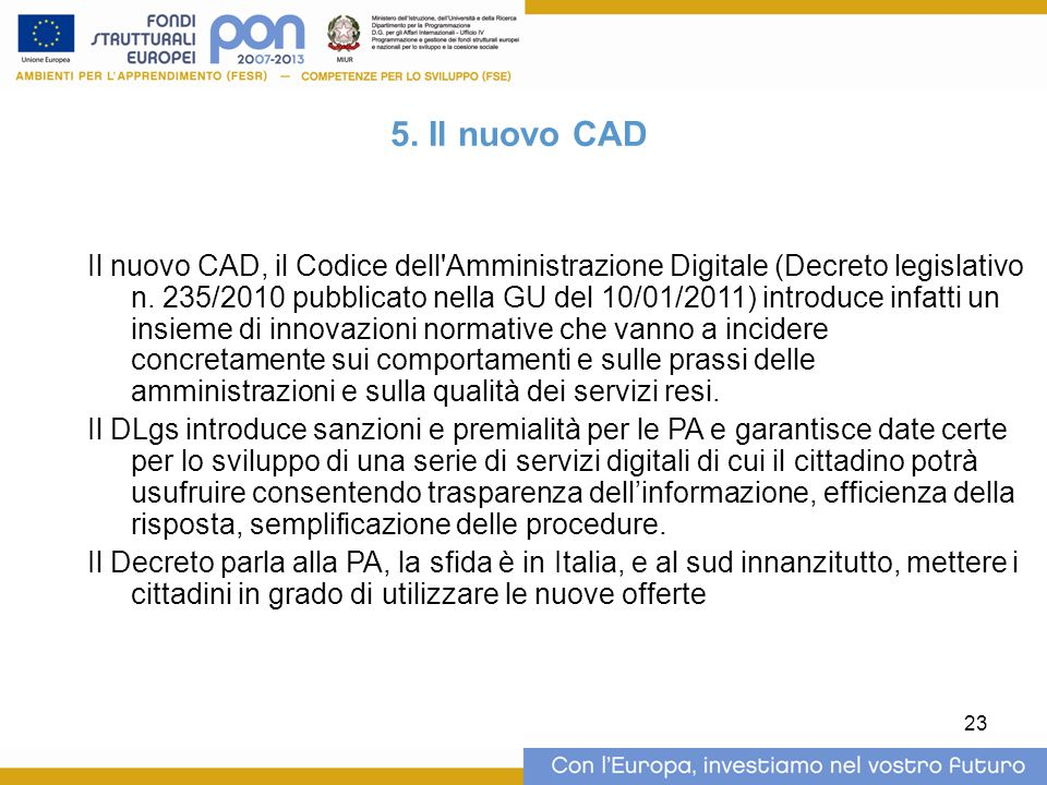 23 5. Il nuovo CAD Il nuovo CAD, il Codice dell'Amministrazione Digitale (Decreto legislativo n. 235/2010 pubblicato nella GU del 10/01/2011) introduc